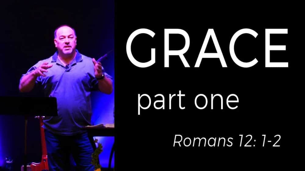 Grace Part 1 - Romans 12 Image