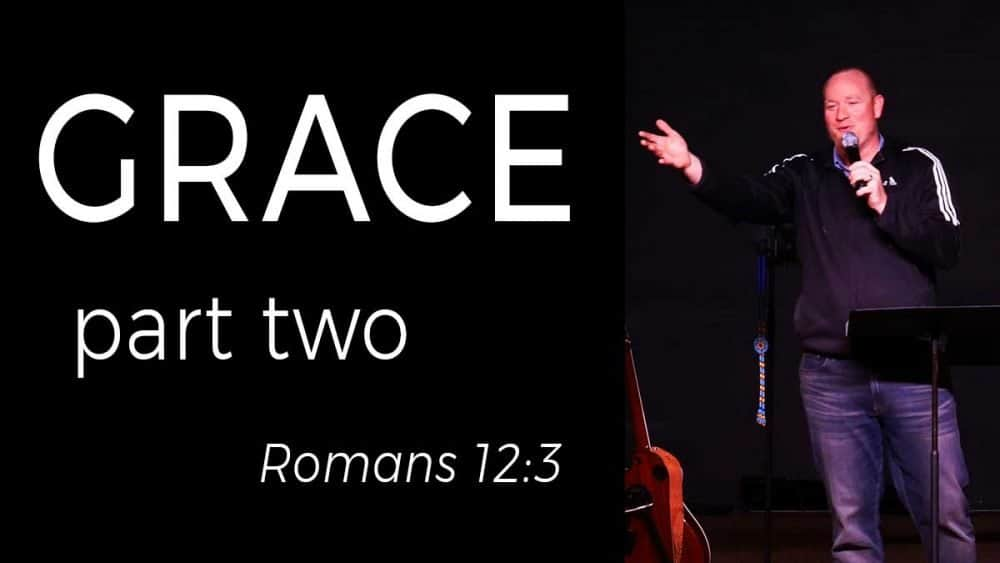 Grace Part 2 - Romans 12 Image