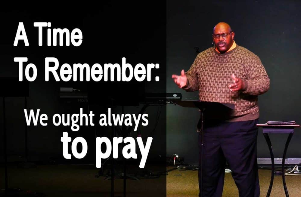 A Time To Remember: We ought always to PRAY Image