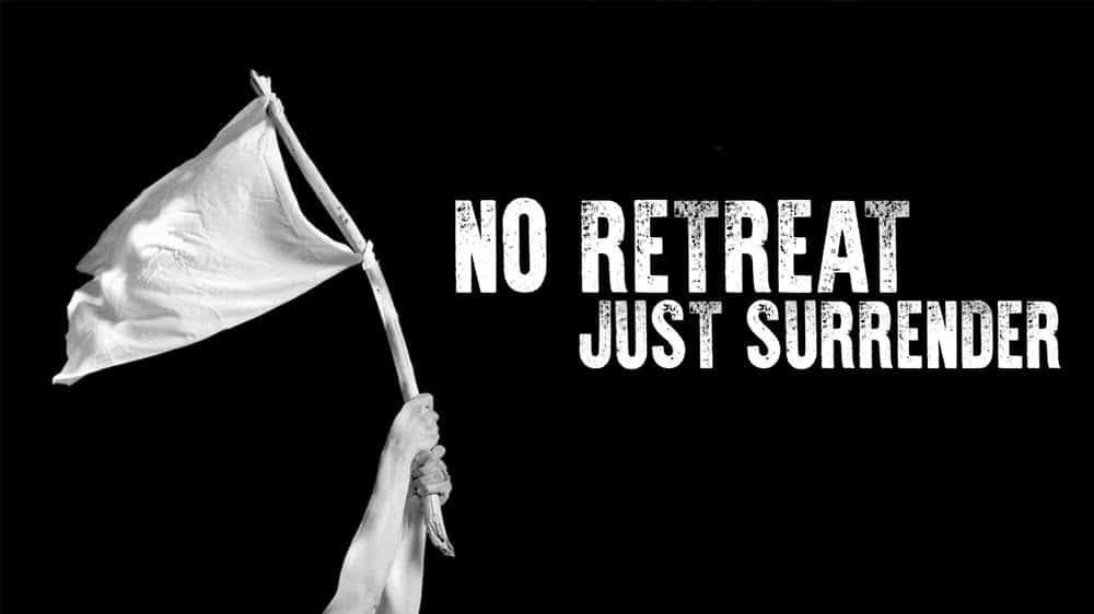 No Retreat Just Surrender Image