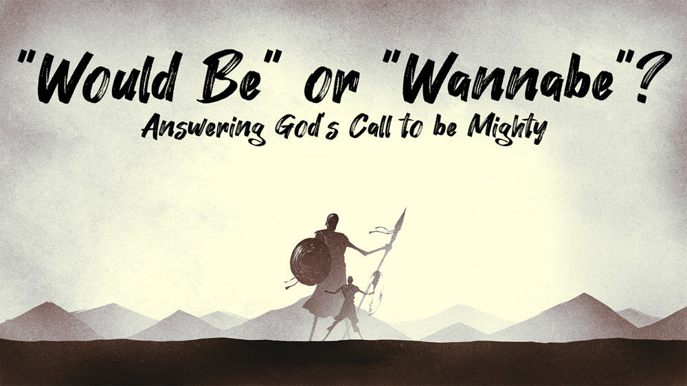 Would Be or Wanna Be - Answering God's Call to be Mighty Image
