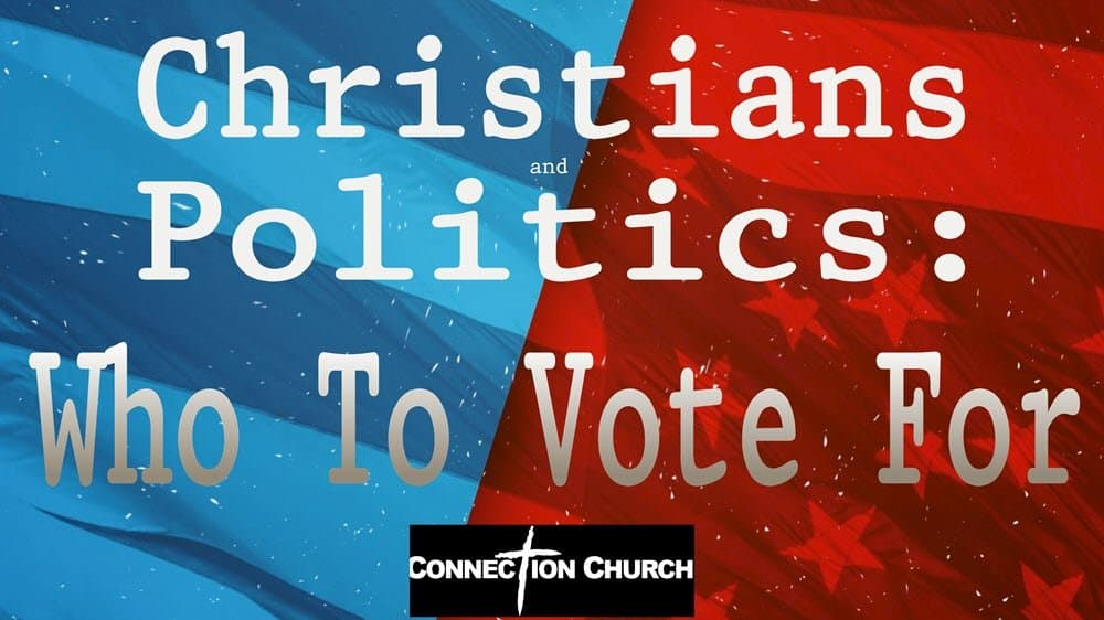 Christians and Politics: Who to Vote For Image