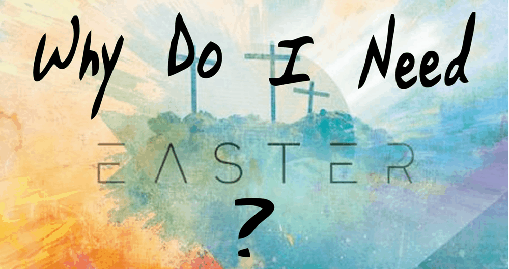 Why Do I Need Easter? Because I Need to Know God. Image